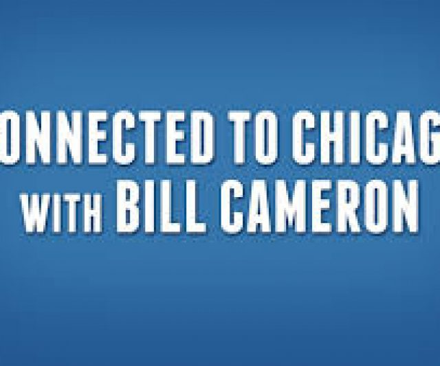 Connected to Chicago with Bill Cameron – Updates on CEJA and More
